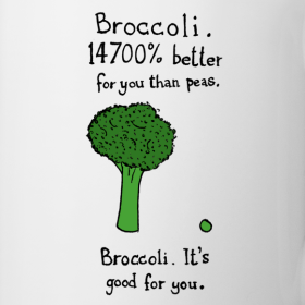 Broccoli, it's good for you.